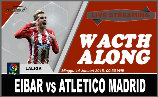 Nonton Streaming Bola La Liga Spanyol EIBAR vs ATLETICO MADRID Minggu 14 Januari 2018, 00:30 WIB