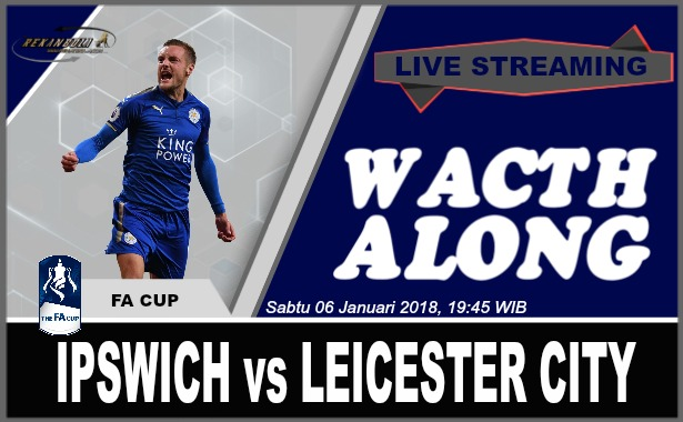 Nonton Streaming Bola FA Cup IPSWICH TOWN vs LEICESTER CITY Sabtu 06 Januari 2018, 19:45 WIB