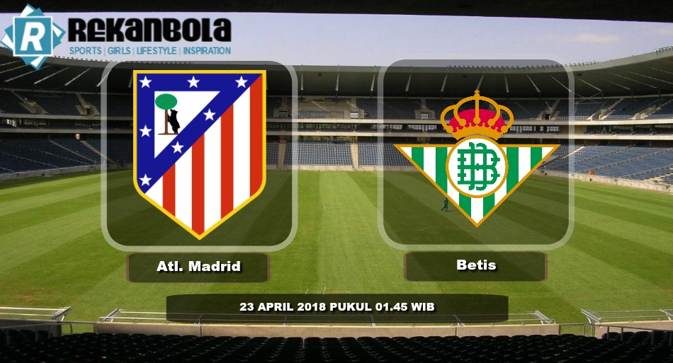 Live Streaming La Liga Spanyol Atletico Madrid vs Real Betis, Senin 23 April 2018