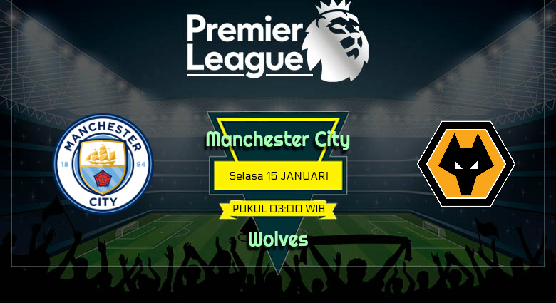 Prediksi Skor Manchester City vs Wolves 15 Januari 2019