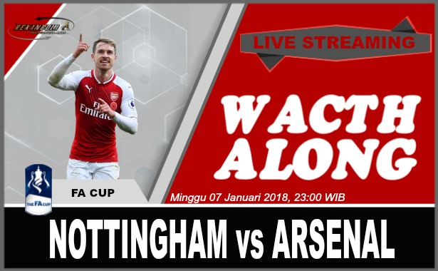 Nonton Streaming Bola FA Cup NOTTINGHAM FOREST vs ARSENAL Minggu 07 Januari 2018, 23:00 WIB