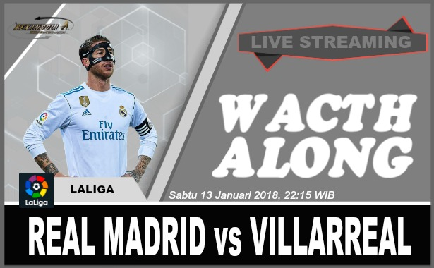 Nonton Streaming Bola La Liga Spanyol REAL MADRID vs VILLARREAL Sabtu 13 Januari 2018, 22:15 WIB