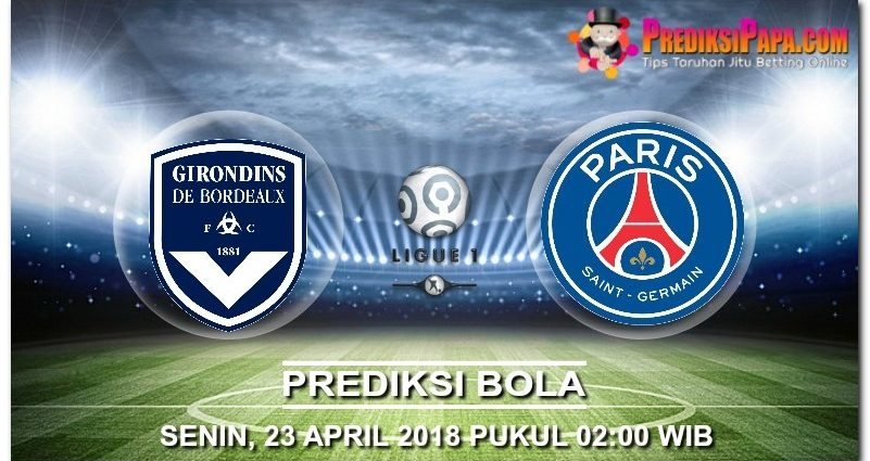 Prediksi Skor LIGA FRANCIS Bordeaux VS Paris Saint-Germain 23 April 2018